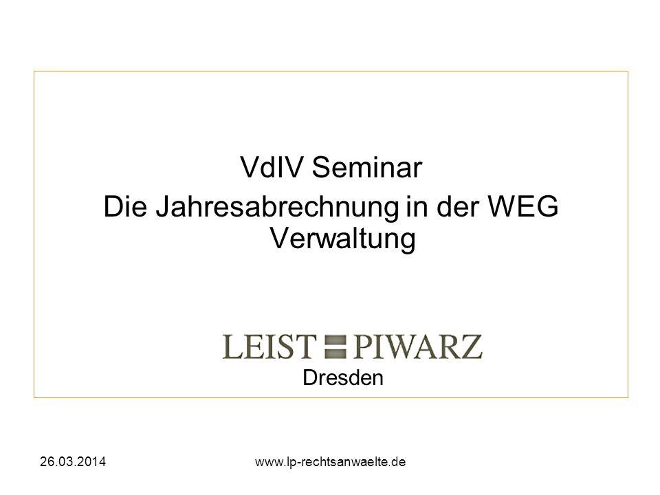 26.03.2014www.lp-rechtsanwaelte.de VdIV Seminar Die Jahresabrechnung in der WEG Verwaltung Rechtsanwälte Dresden