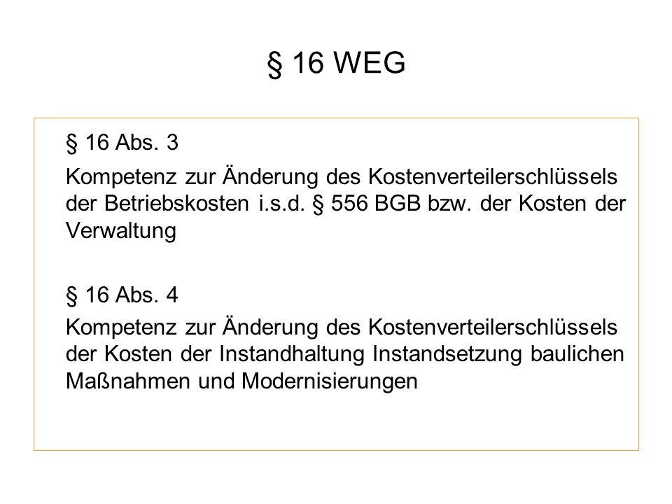 § 16 WEG § 16 Abs. 3 Kompetenz zur Änderung des Kostenverteilerschlüssels der Betriebskosten i.s.d. § 556 BGB bzw. der Kosten der Verwaltung § 16 Abs.