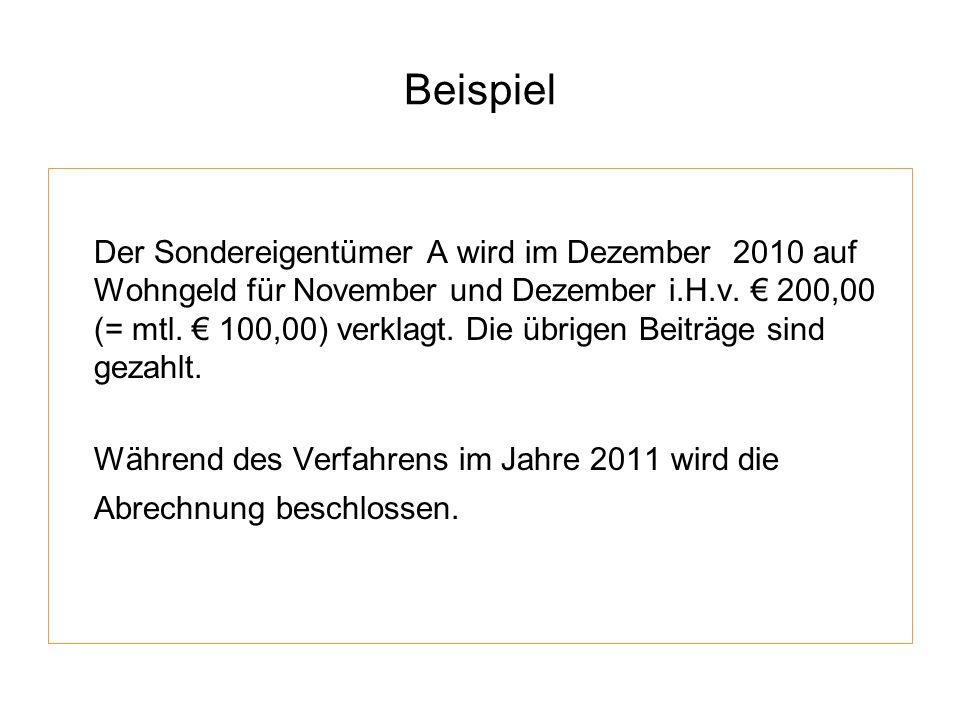 Beispiel Der Sondereigentümer A wird im Dezember 2010 auf Wohngeld für November und Dezember i.H.v. 200,00 (= mtl. 100,00) verklagt. Die übrigen Beitr