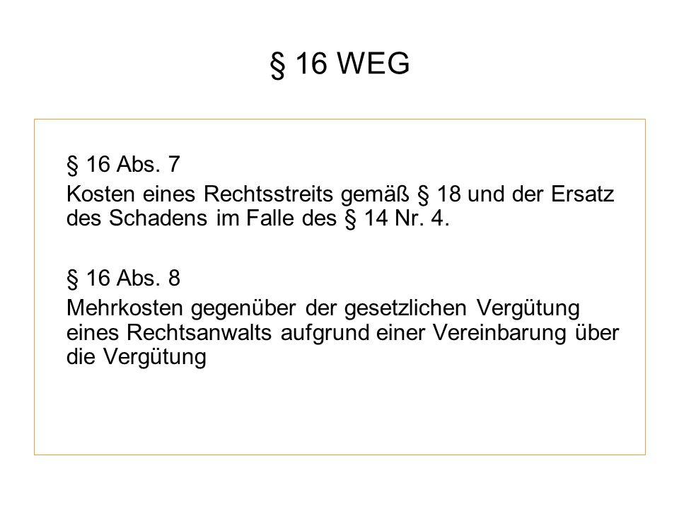 § 16 WEG § 16 Abs. 7 Kosten eines Rechtsstreits gemäß § 18 und der Ersatz des Schadens im Falle des § 14 Nr. 4. § 16 Abs. 8 Mehrkosten gegenüber der g