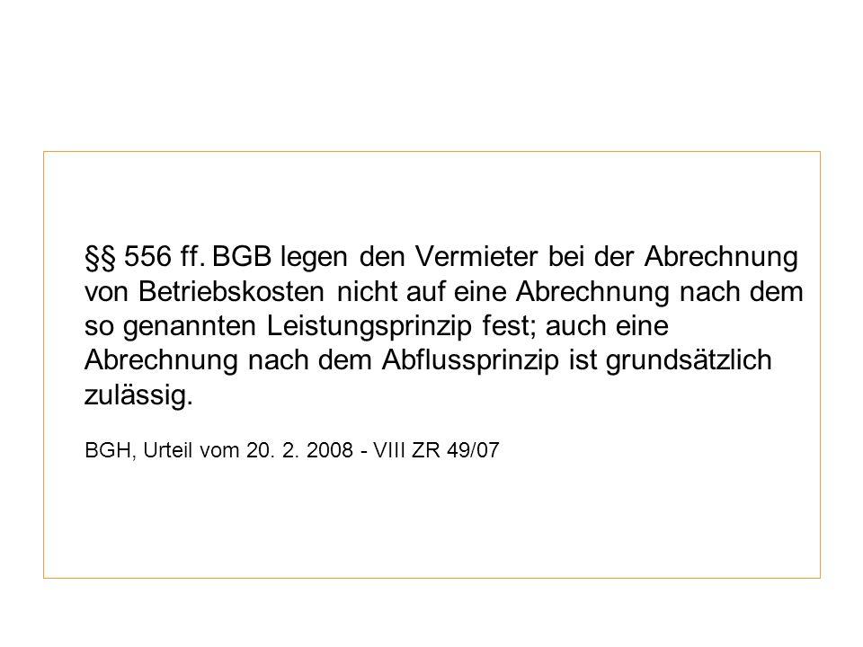 §§ 556 ff. BGB legen den Vermieter bei der Abrechnung von Betriebskosten nicht auf eine Abrechnung nach dem so genannten Leistungsprinzip fest; auch e