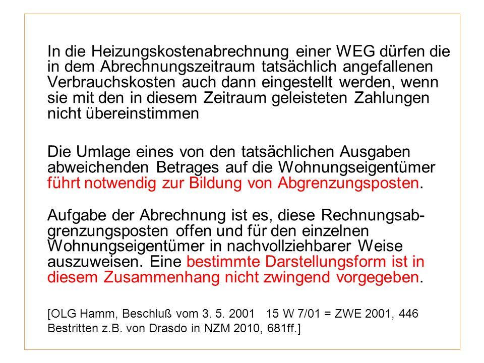 In die Heizungskostenabrechnung einer WEG dürfen die in dem Abrechnungszeitraum tatsächlich angefallenen Verbrauchskosten auch dann eingestellt werden