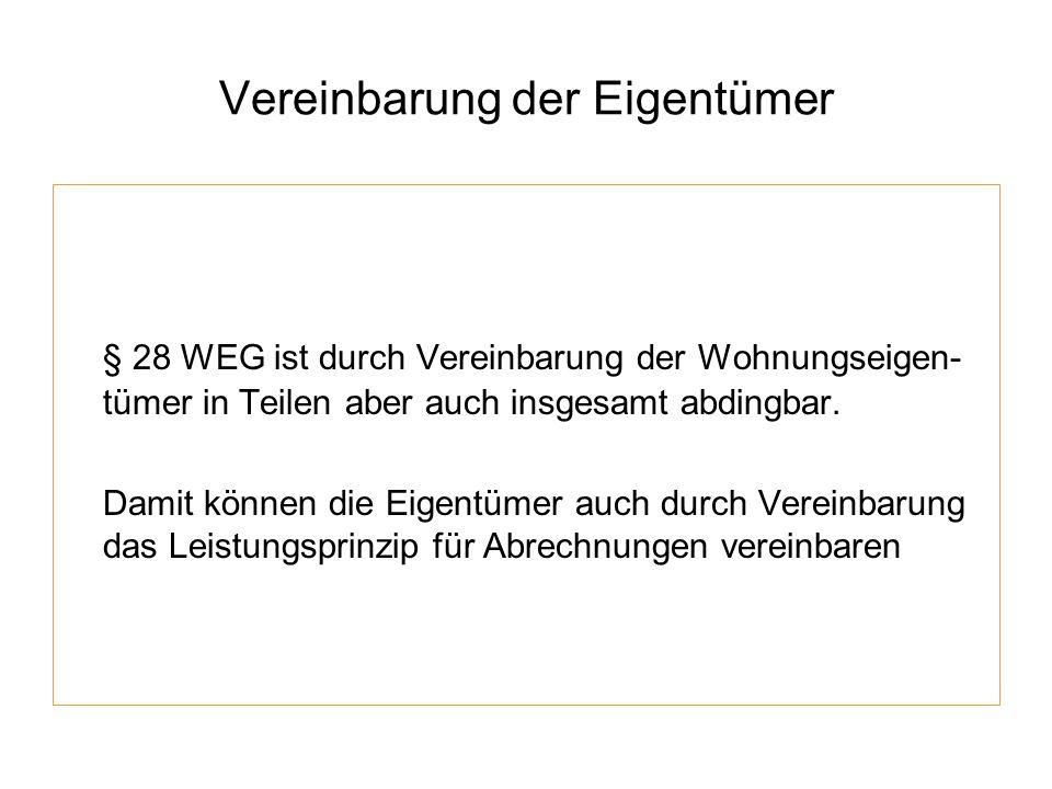 Vereinbarung der Eigentümer § 28 WEG ist durch Vereinbarung der Wohnungseigen- tümer in Teilen aber auch insgesamt abdingbar. Damit können die Eigentü