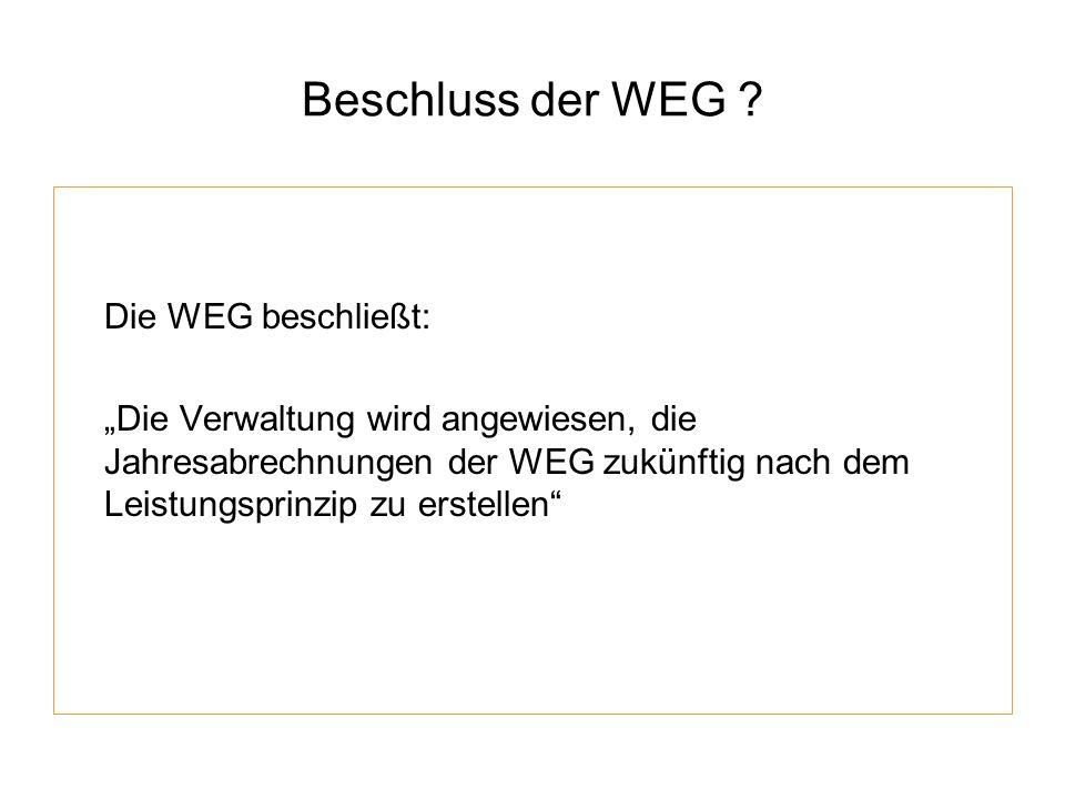 Beschluss der WEG ? Die WEG beschließt: Die Verwaltung wird angewiesen, die Jahresabrechnungen der WEG zukünftig nach dem Leistungsprinzip zu erstelle