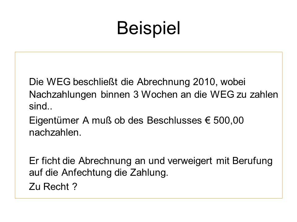 Beispiel Die WEG beschließt die Abrechnung 2010, wobei Nachzahlungen binnen 3 Wochen an die WEG zu zahlen sind.. Eigentümer A muß ob des Beschlusses 5
