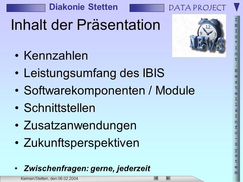 DATA PROJECT IBIS*Int.Bestell&Info-SystemIBIS*Int.Bestell&Info-System Diakonie Stetten Kernen/Stetten, den 06.02.2004 Inhalt der Präsentation Kennzahl