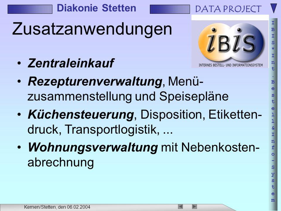 DATA PROJECT IBIS*Int.Bestell&Info-SystemIBIS*Int.Bestell&Info-System Diakonie Stetten Kernen/Stetten, den 06.02.2004 Zusatzanwendungen Zentraleinkauf