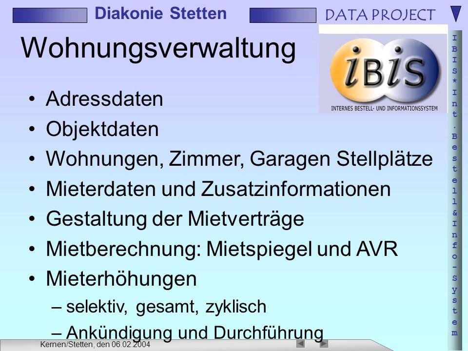 DATA PROJECT IBIS*Int.Bestell&Info-SystemIBIS*Int.Bestell&Info-System Diakonie Stetten Kernen/Stetten, den 06.02.2004 Wohnungsverwaltung Adressdaten O