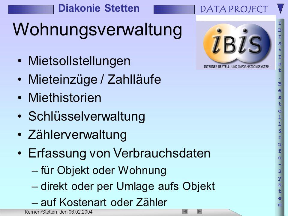 DATA PROJECT IBIS*Int.Bestell&Info-SystemIBIS*Int.Bestell&Info-System Diakonie Stetten Kernen/Stetten, den 06.02.2004 Wohnungsverwaltung Mietsollstell