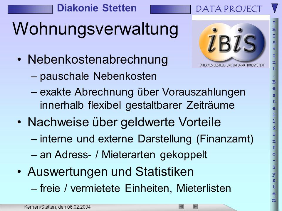 DATA PROJECT IBIS*Int.Bestell&Info-SystemIBIS*Int.Bestell&Info-System Diakonie Stetten Kernen/Stetten, den 06.02.2004 Wohnungsverwaltung Nebenkostenab