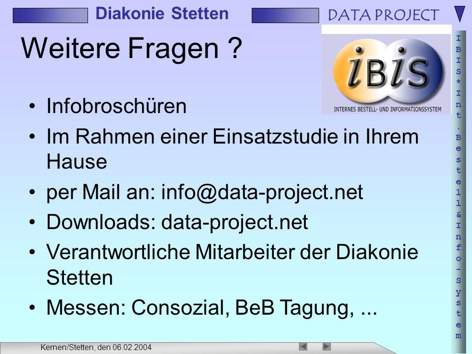 DATA PROJECT IBIS*Int.Bestell&Info-SystemIBIS*Int.Bestell&Info-System Diakonie Stetten Kernen/Stetten, den 06.02.2004 Weitere Fragen .