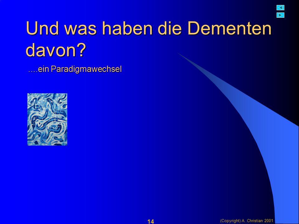 (Copyright) A. Christian 2001 14 Und was haben die Dementen davon ....ein Paradigmawechsel