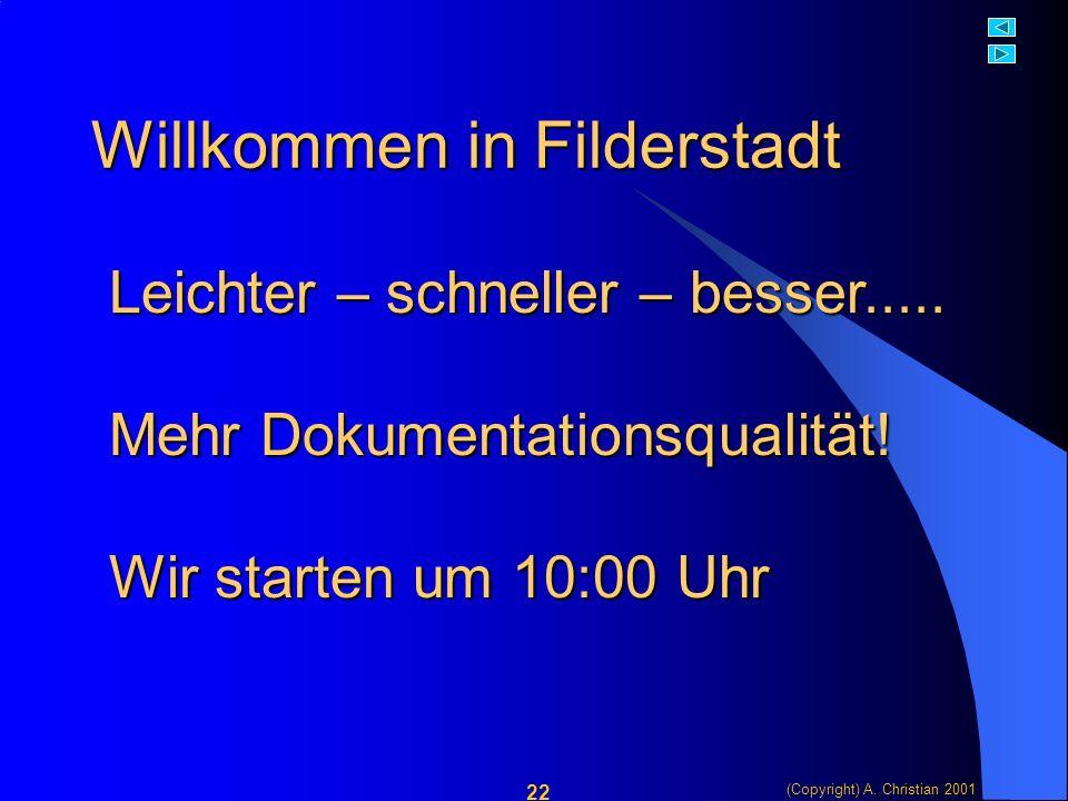 (Copyright) A. Christian 2001 22 Willkommen in Filderstadt Leichter – schneller – besser.....