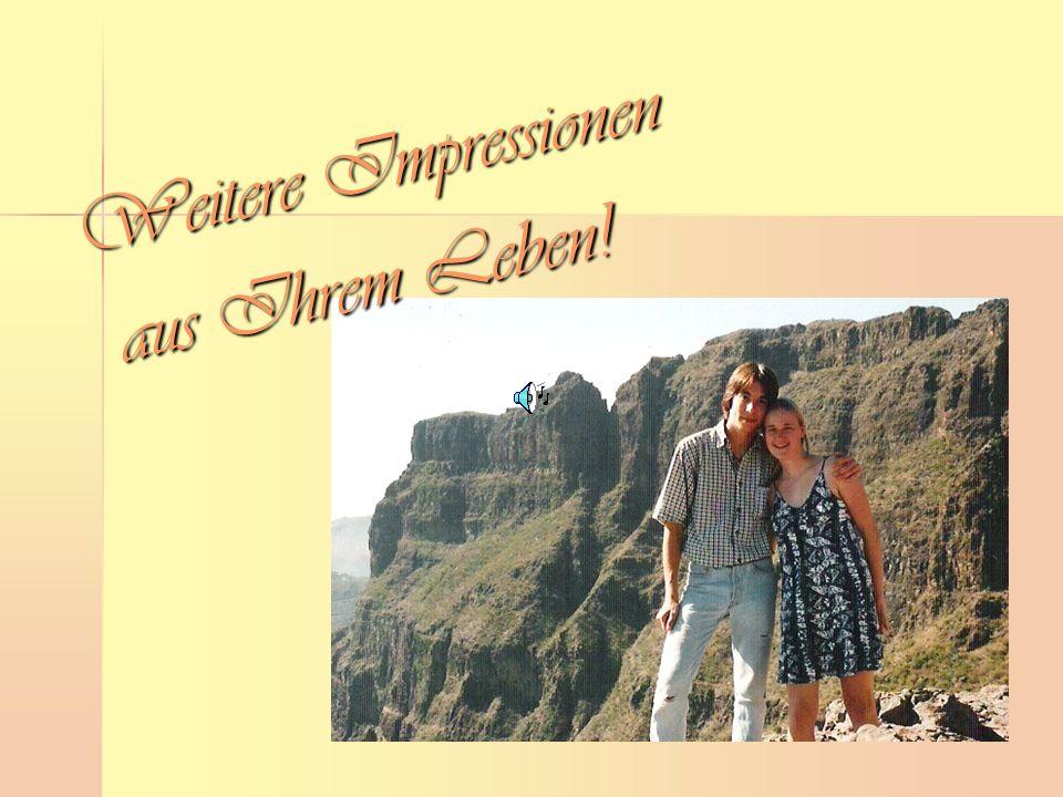 Weitere Impressionen aus Ihrem Leben! aus Ihrem Leben!