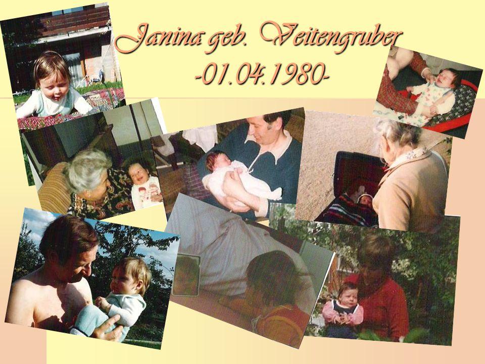 Janina geb. Veitengruber -01.04.1980-