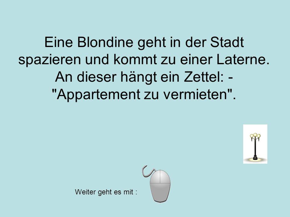 Eine Blondine geht in der Stadt spazieren und kommt zu einer Laterne. An dieser hängt ein Zettel: -