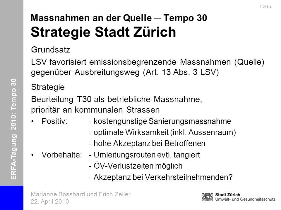ERFA-Tagung 2010: Tempo 30 Marianne Bosshard und Erich Zeller 22. April 2010 Folie 2 Massnahmen an der Quelle Tempo 30 Strategie Stadt Zürich Grundsat