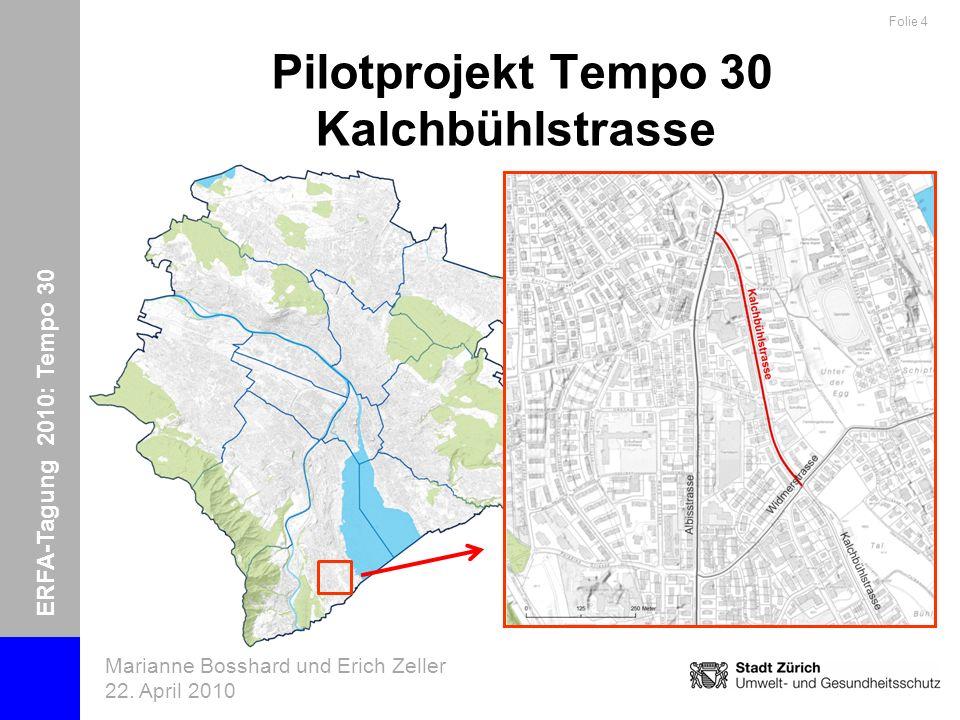 ERFA-Tagung 2010: Tempo 30 Marianne Bosshard und Erich Zeller 22. April 2010 Folie 4 Pilotprojekt Tempo 30 Kalchbühlstrasse