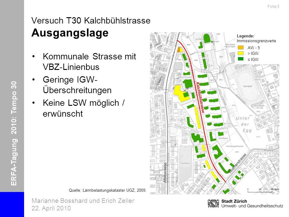 ERFA-Tagung 2010: Tempo 30 Marianne Bosshard und Erich Zeller 22. April 2010 Folie 5 Versuch T30 Kalchbühlstrasse Ausgangslage Kommunale Strasse mit V