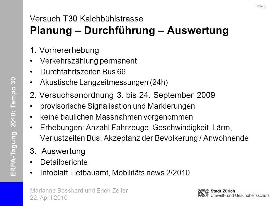 ERFA-Tagung 2010: Tempo 30 Marianne Bosshard und Erich Zeller 22. April 2010 Folie 6 Versuch T30 Kalchbühlstrasse Planung – Durchführung – Auswertung