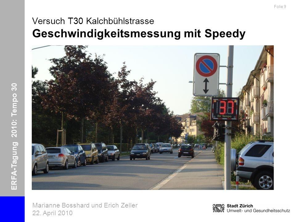 ERFA-Tagung 2010: Tempo 30 Marianne Bosshard und Erich Zeller 22. April 2010 Folie 9 Versuch T30 Kalchbühlstrasse Geschwindigkeitsmessung mit Speedy
