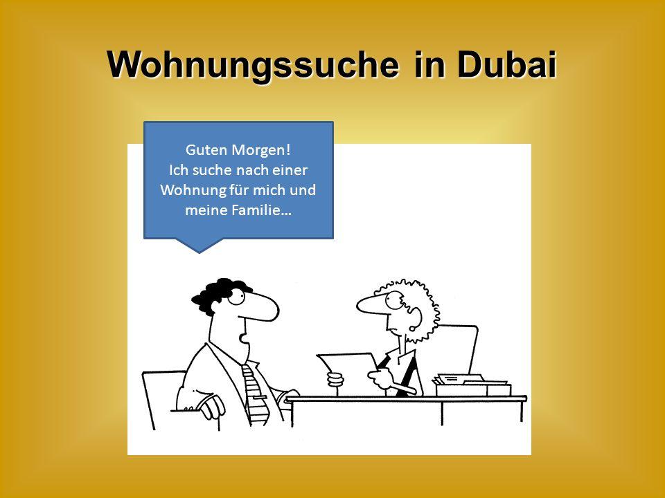 Guten Morgen! Ich suche nach einer Wohnung für mich und meine Familie… Wohnungssuche in Dubai
