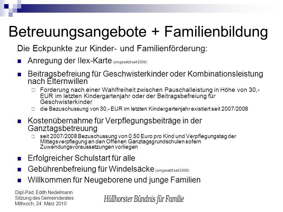 Dipl-Päd. Edith Nedelmann Sitzung des Gemeinderates Mittwoch, 24. März 2010 Betreuungsangebote + Familienbildung Die Eckpunkte zur Kinder- und Familie