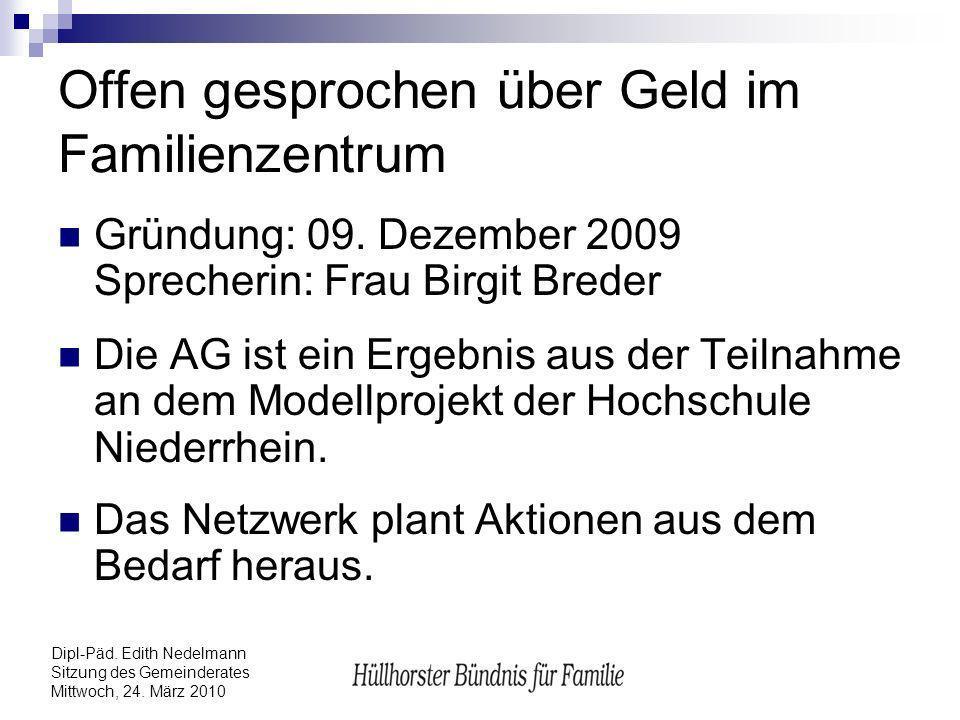 Dipl-Päd. Edith Nedelmann Sitzung des Gemeinderates Mittwoch, 24. März 2010 Offen gesprochen über Geld im Familienzentrum Gründung: 09. Dezember 2009