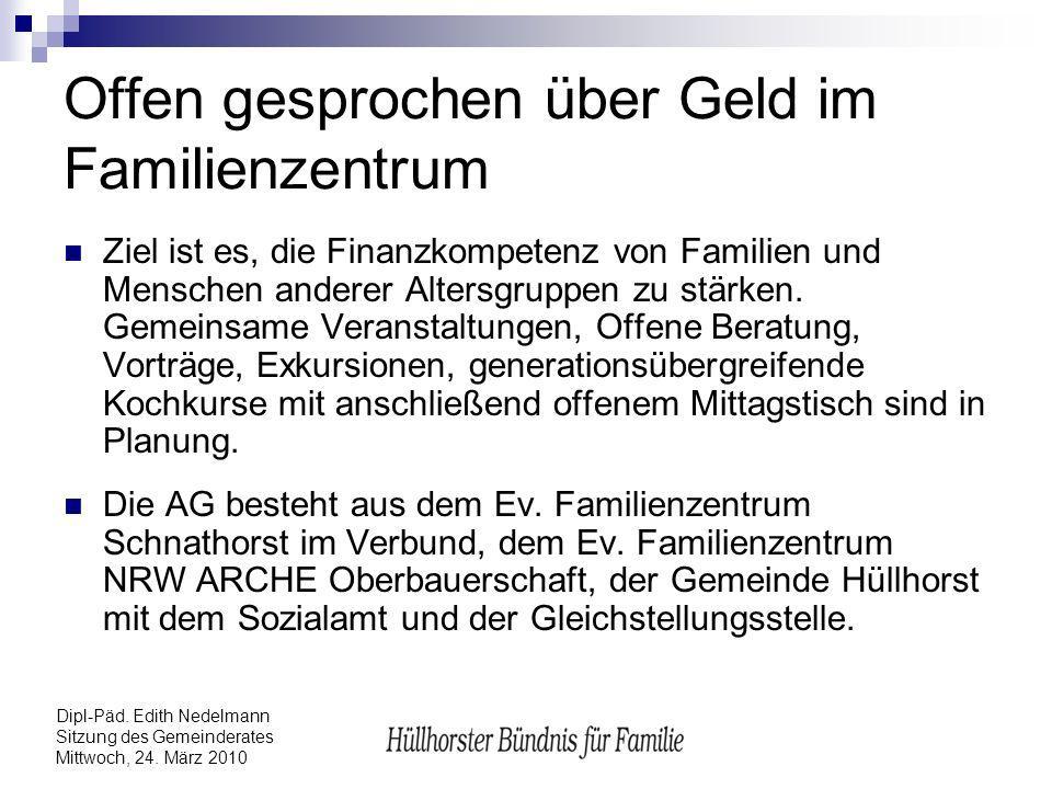 Dipl-Päd. Edith Nedelmann Sitzung des Gemeinderates Mittwoch, 24. März 2010 Offen gesprochen über Geld im Familienzentrum Ziel ist es, die Finanzkompe