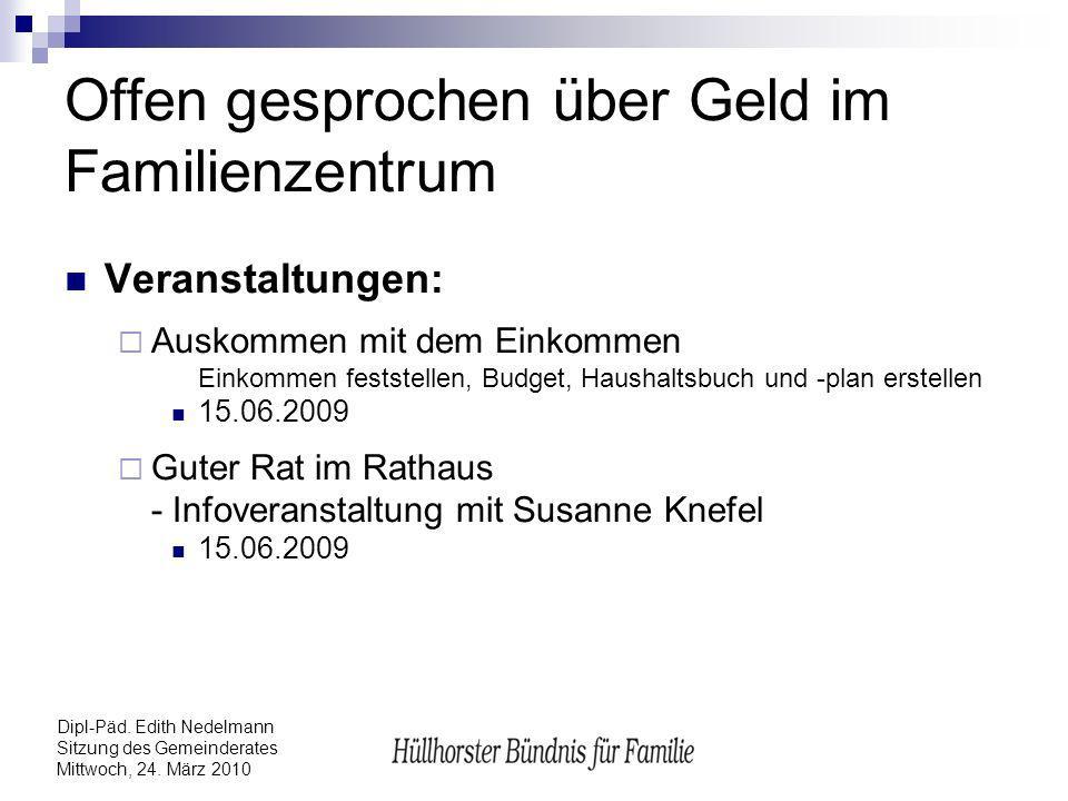 Dipl-Päd. Edith Nedelmann Sitzung des Gemeinderates Mittwoch, 24. März 2010 Offen gesprochen über Geld im Familienzentrum Veranstaltungen: Auskommen m