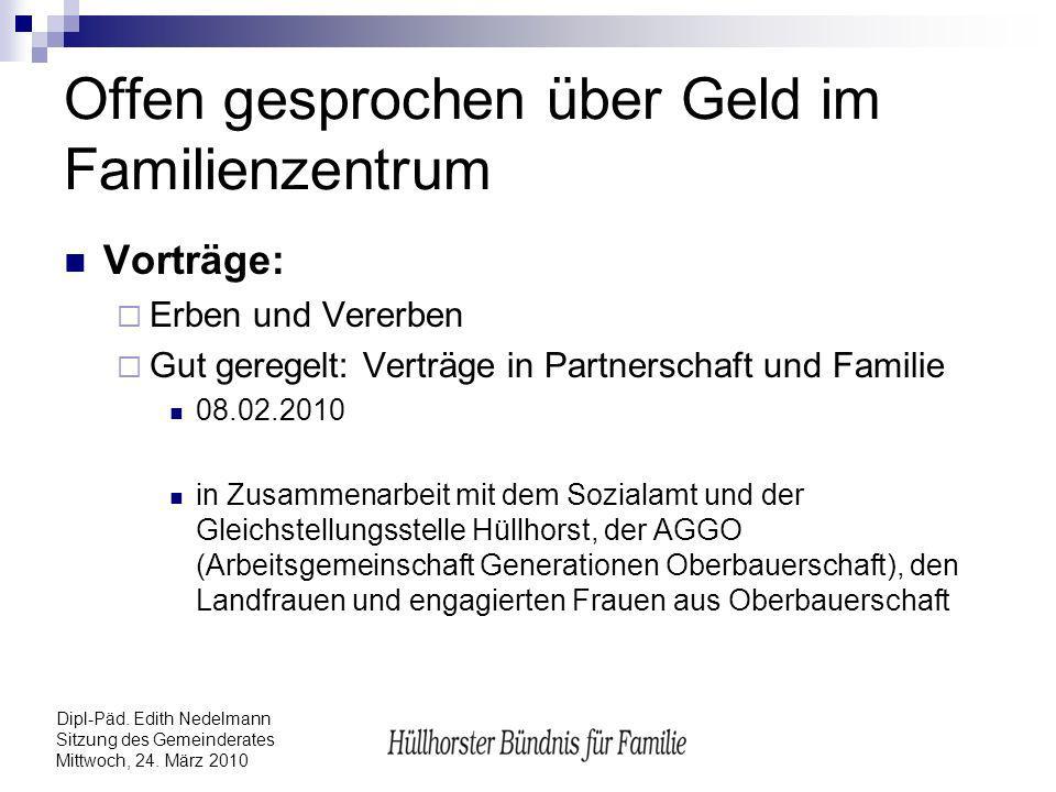 Dipl-Päd. Edith Nedelmann Sitzung des Gemeinderates Mittwoch, 24. März 2010 Offen gesprochen über Geld im Familienzentrum Vorträge: Erben und Vererben