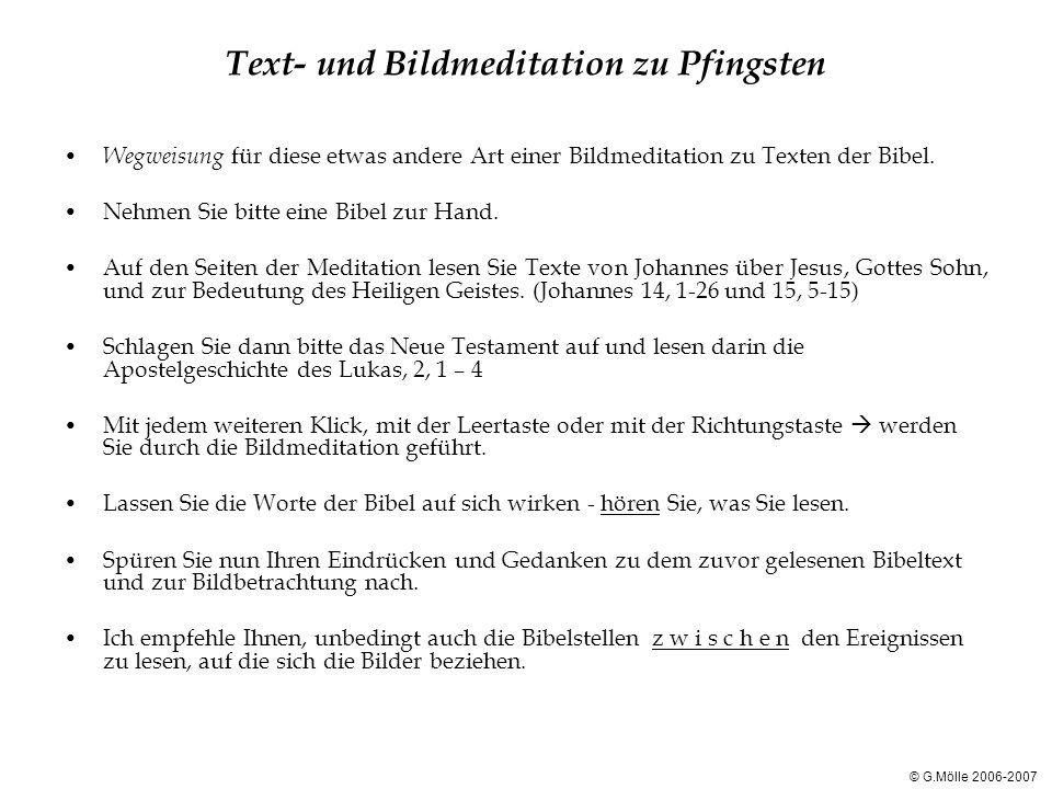 Text- und Bildmeditation zu Pfingsten Wegweisung für diese etwas andere Art einer Bildmeditation zu Texten der Bibel. Nehmen Sie bitte eine Bibel zur