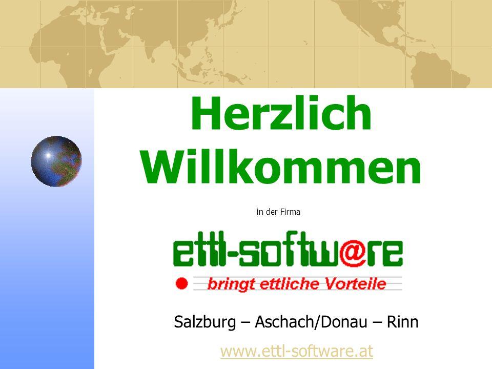 Herzlich Willkommen in der Firma Salzburg – Aschach/Donau – Rinn www.ettl-software.at