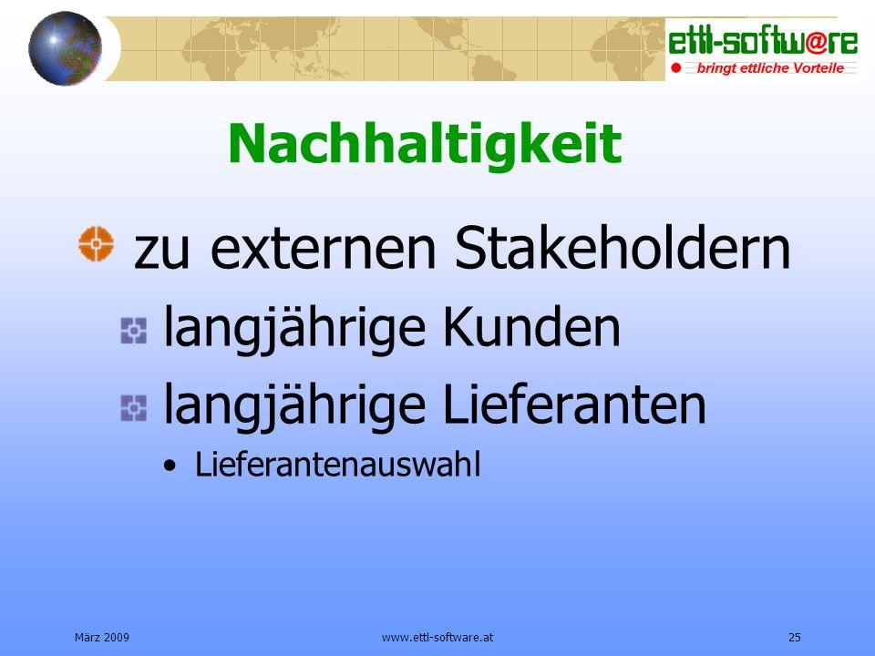 März 2009www.ettl-software.at25 Nachhaltigkeit zu externen Stakeholdern langjährige Kunden langjährige Lieferanten Lieferantenauswahl
