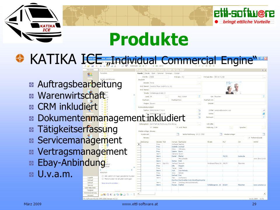 März 2009www.ettl-software.at29 Produkte KATIKA ICE Individual Commercial Engine Auftragsbearbeitung Warenwirtschaft CRM inkludiert Dokumentenmanagement inkludiert Tätigkeitserfassung Servicemanagement Vertragsmanagement Ebay-Anbindung U.v.a.m.