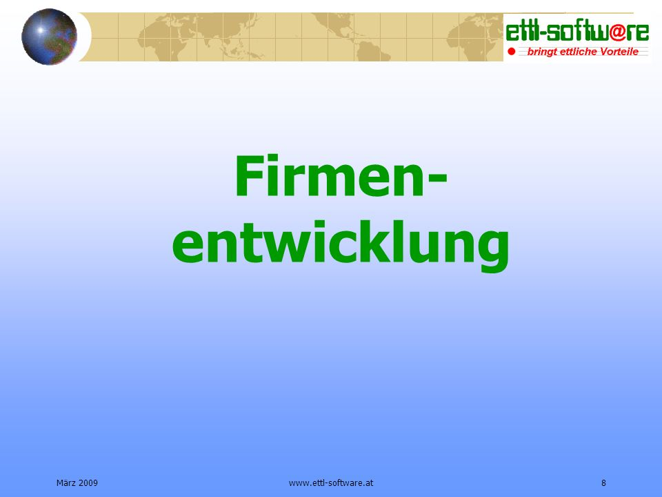 März 2009www.ettl-software.at8 Firmen- entwicklung