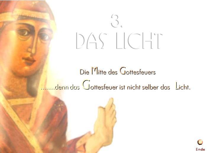 3. Das Licht 3. Das licht Die M itte des G ottesfeuers.......denn das G ottesfeuer ist nicht selber das L icht. Ende