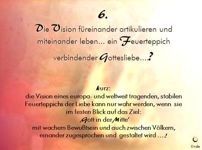 6. Die Vision leben 6. k urz: die Vision eines europa- und weltweit tragenden, stabilen Feuerteppichs der Liebe kann nur wahr werden, wenn sie im fest