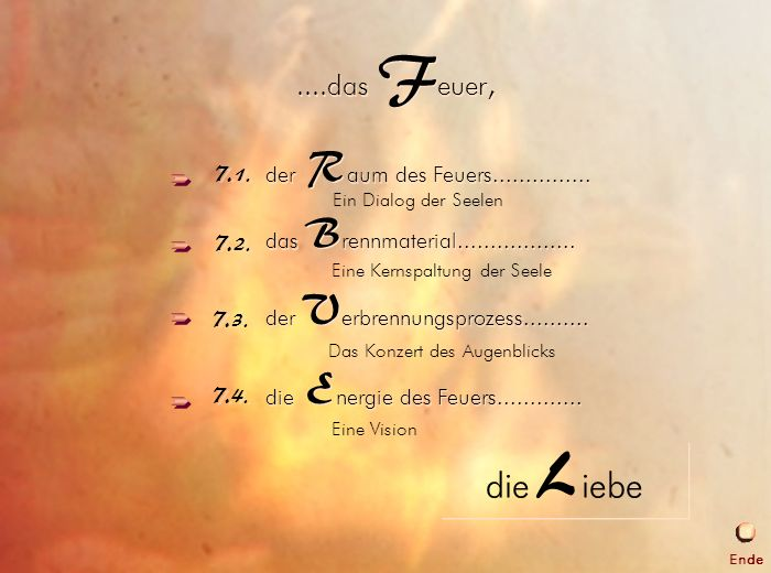 7. Das Feuer der V erbrennungsprozess.......... der V erbrennungsprozess..............das F euer, die L iebe die L iebe Eine Kernspaltung der Seele Ei