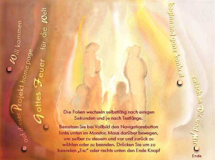 Gottesfeuer-Eine Vision wächst Die Folien wechseln selbsttätig nach einigen Sekunden und je nach Textlänge. Benutzen Sie bei Vollbild den Navigationsb