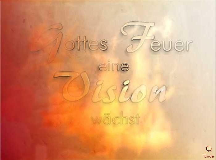 Gottesfeuer-Eine Vision wächst Ende