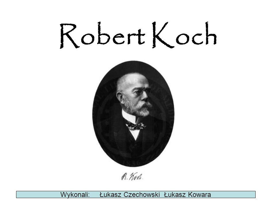 Robert Koch Wykonali: Łukasz Czechowski Łukasz Kowara