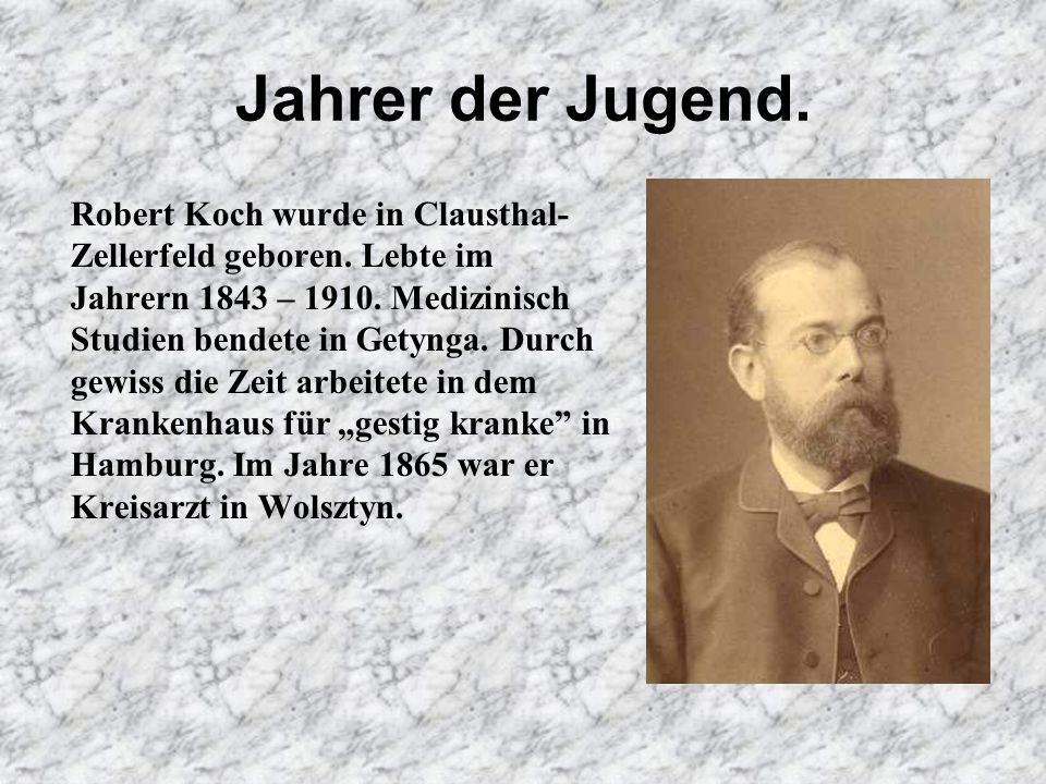 Jahrer der Jugend.Robert Koch wurde in Clausthal- Zellerfeld geboren.