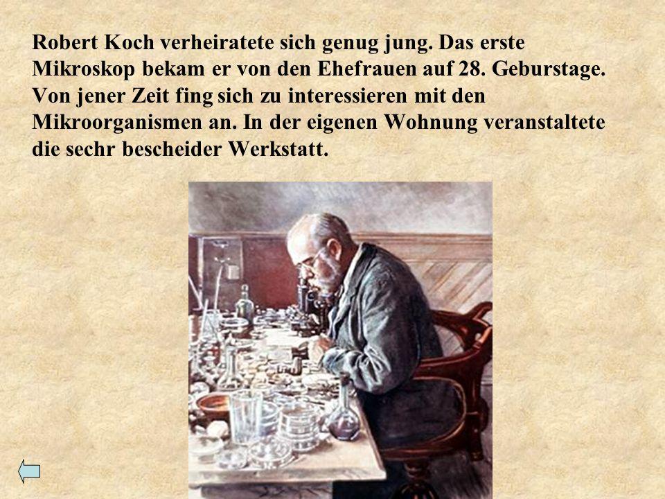 Robert Koch verheiratete sich genug jung.Das erste Mikroskop bekam er von den Ehefrauen auf 28.