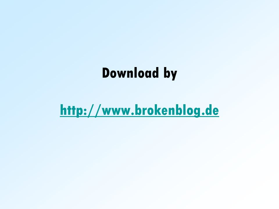 Download by http://www.brokenblog.de http://www.brokenblog.de