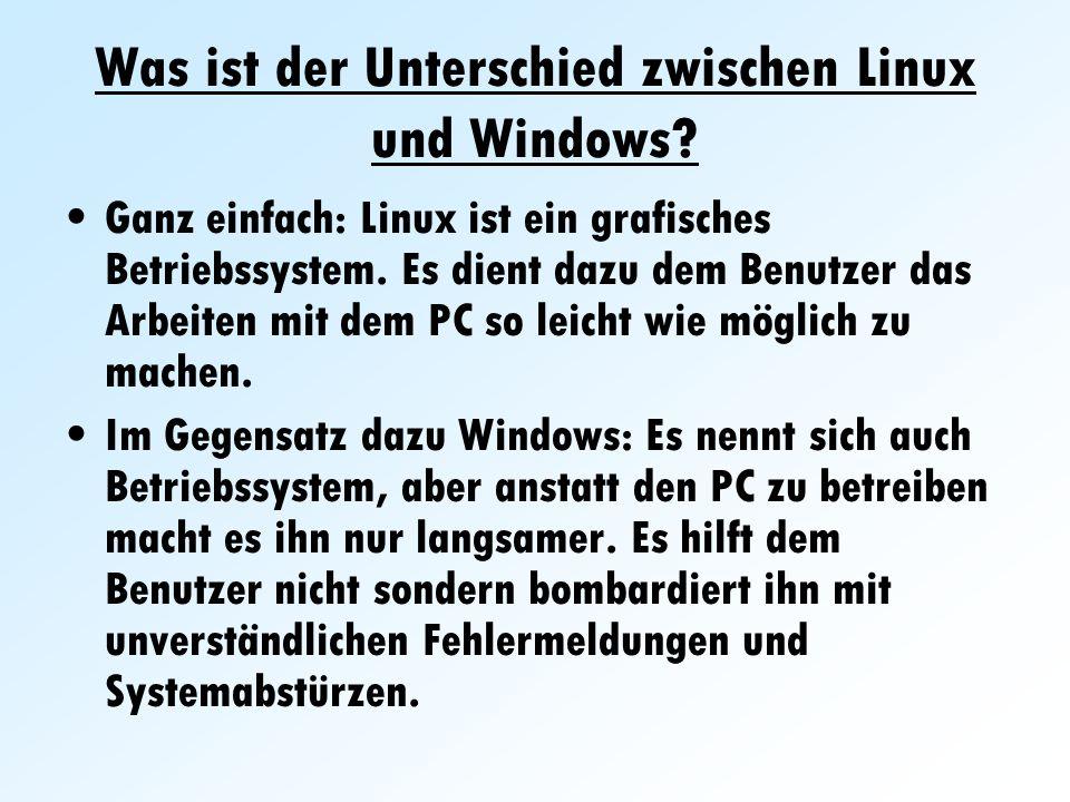 Was ist der Unterschied zwischen Linux und Windows? Ganz einfach: Linux ist ein grafisches Betriebssystem. Es dient dazu dem Benutzer das Arbeiten mit