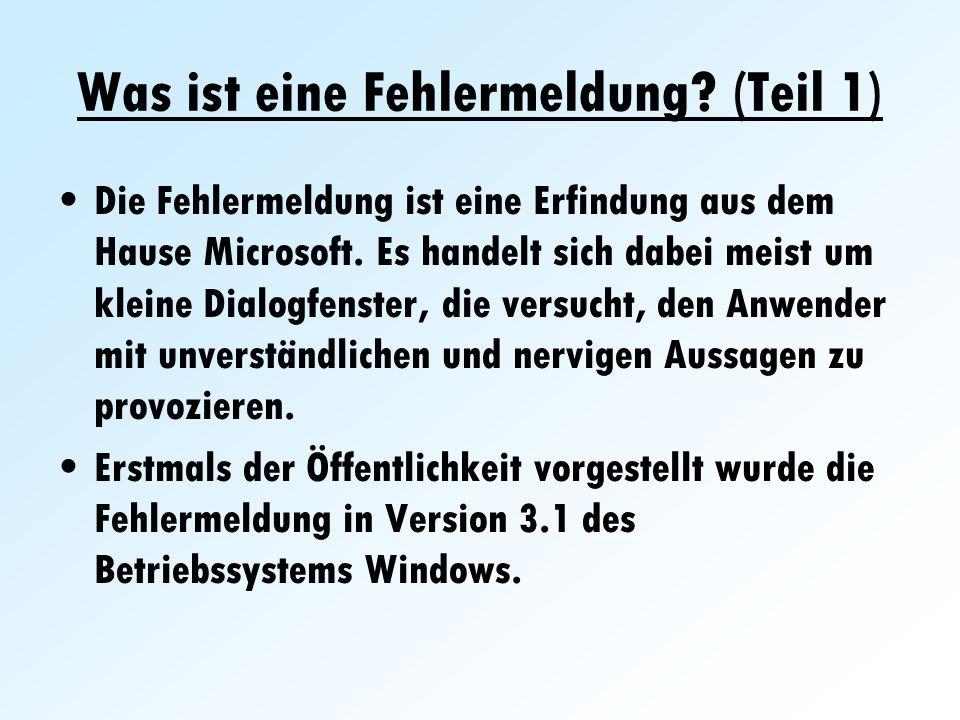 Was ist eine Fehlermeldung? (Teil 1) Die Fehlermeldung ist eine Erfindung aus dem Hause Microsoft. Es handelt sich dabei meist um kleine Dialogfenster