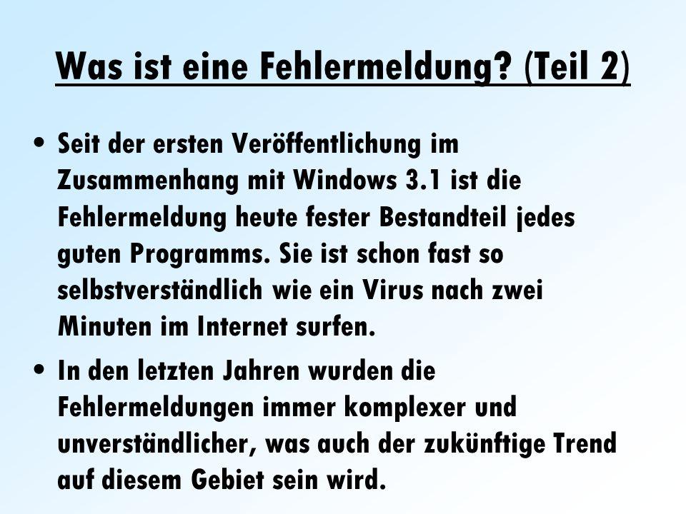 Was ist eine Fehlermeldung? (Teil 2) Seit der ersten Veröffentlichung im Zusammenhang mit Windows 3.1 ist die Fehlermeldung heute fester Bestandteil j