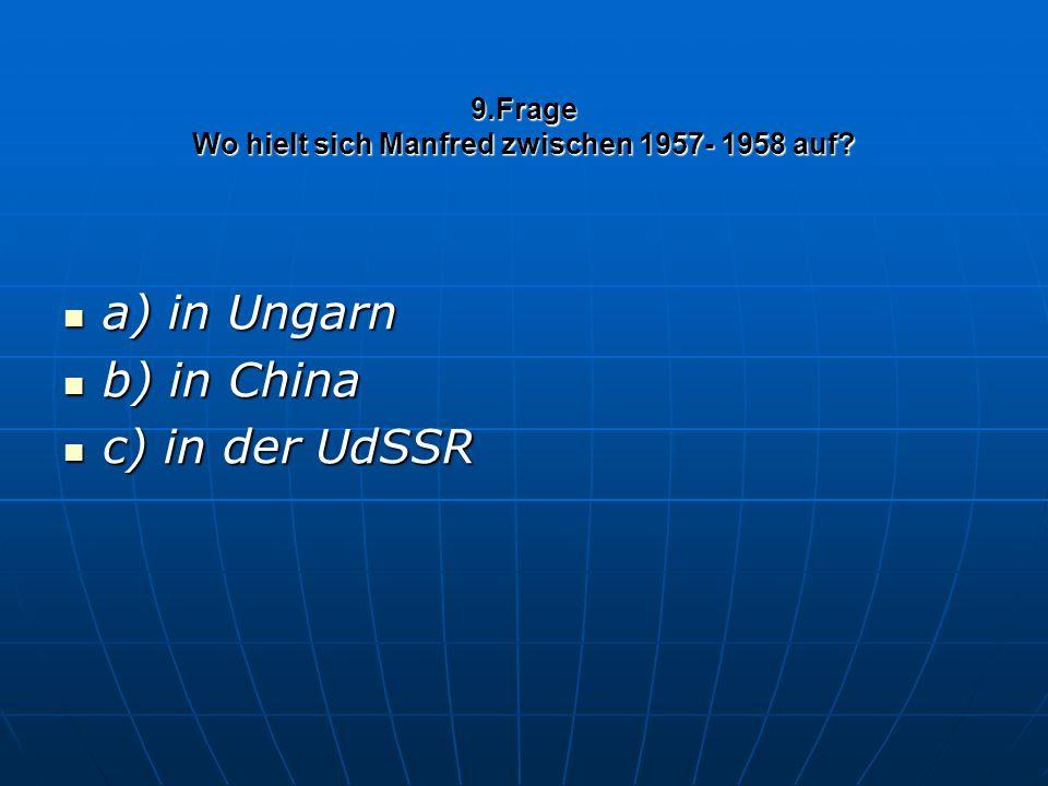 9.Frage Wo hielt sich Manfred zwischen 1957- 1958 auf.