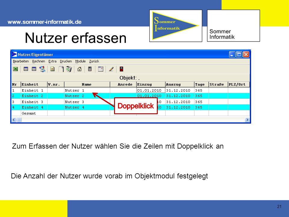 21 Nutzer erfassen Die Anzahl der Nutzer wurde vorab im Objektmodul festgelegt Zum Erfassen der Nutzer wählen Sie die Zeilen mit Doppelklick an
